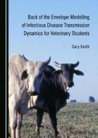 Back of the Envelope Modelling of Infectious Disease Transmission Dynamics   for Veterinary Students Unabridged edition