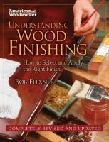 Understanding Wood Finishing: How to Select and Apply the Right Finish Special ed.