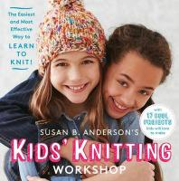 Kids Knitting Workshop: Simple Techniques to Get Them Started and Fun Projects to Keep Them Going!