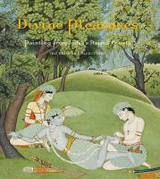 Divine Pleasures - Painting from India's Rajput Courts, the Kronos Collection.: Painting from India's Rajput Courts. The Kronos Collections