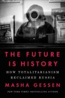Future Is History: How Totalitarianism Reclaimed Russia