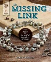 Missing Link: From Basic to Beautiful Wirework Jewelry