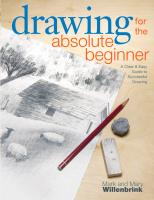 Drawing for the Absolute Beginner : A Clear & Easy Guide to Successful Drawing