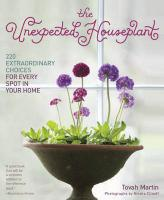 Unexpected Houseplant: 220 Extraordinary Choices for Every Spot in Your Home