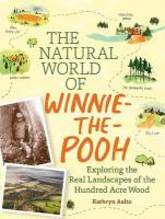 Natural World of Winnie-the-Pooh: A Walk Through the Forest That Inspired the Hundred Acre Wood