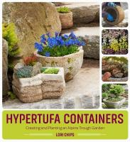 Hypertufa Containers: Creating and Planting an Alpine Trough Garden: Creating and Planting an Alpine Trough Garden