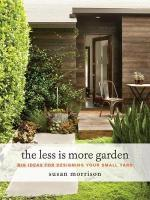 Less Is More Garden: Big ideas for Designing Your Small Yard