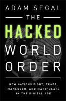 Hacked World Order: How Nations Fight, Trade, Maneuver, and Manipulate in the Digital Age