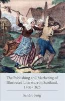 Publishing and Marketing of Illustrated Literature in Scotland, 1760-1825