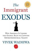 Immigrant Exodus: Why America is Losing the Global Race to Capture Entrepreneurial Talent