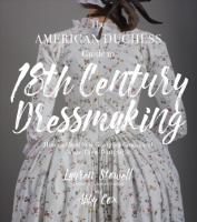 American Duchess Guide to 18th Century Dressmaking: How to Hand Sew Georgian Gowns and Wear Them With Style