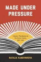 Made Under Pressure: Literary Translation in the Soviet Union, 1960-1991
