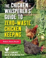 Chicken Whisperer's Guide to Zero-Waste Chicken Keeping: Reduce, Reuse, Recycle