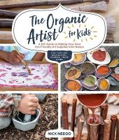 Organic Artist for Kids: A DIY Guide to Making Your Own Eco-Friendly Art Supplies from Nature