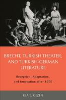 Brecht, Turkish Theater, and Turkish-German Literature: Reception, Adaptation, and Innovation after 1960