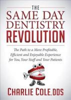 Same Day Dentistry Revolution: The Path to a More Profitable, Efficient and Enjoyable Experience for You,   Your Staff and Your Patients