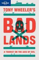 Tony Wheeler's Bad Lands: A Tourist on the Axis of Evil 2nd Revised edition