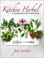 Kitchen Herbal: From Garden to Kitchen, New Perspectives on Herbs