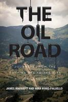 Oil Road: Journeys from the Caspian Sea to the City of London
