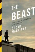 Beast: Riding the Rails and Dodging Narcos on the Migrant Trail