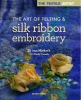 Textile Artist: The Art of Felting & Silk Ribbon Embroidery