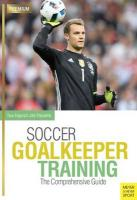 Soccer Goalkeeping Training: The Comprehensive Guide