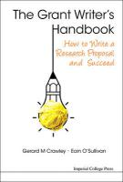 Grant Writer's Handbook, The: How To Write A Research Proposal And Succeed: How to Write a Research Grant Proposal and Succeed