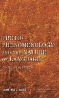 Proto-Phenomenology and the Nature of Language: Dwelling in Speech I, I