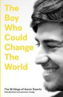 Boy Who Could Change the World: The Writings of Aaron Swartz
