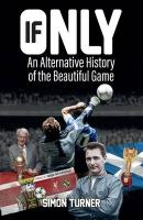 If Only: An Alternative History of the Beautiful Game