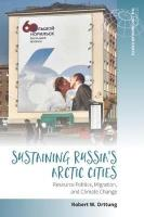 Sustaining Russia's Arctic Cities: Resource Politics, Migration, and Climate Change