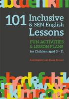 101 Inclusive and SEN English Lessons: Fun Activities and Lesson Plans for Children Aged 3 - 11