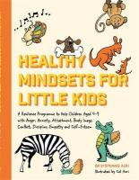 Healthy Mindsets for Little Kids: A Resilience Programme to Help Children Aged 5-9 with Anger, Anxiety,   Attachment, Body Image, Conflict, Discipline, Empathy and Self-Esteem Illustrated edition
