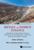 Metals And Energy Finance: Application Of Quantitative Finance Techniques To   The Evaluation Of Minerals, Coal And Petroleum Projects Second Edition