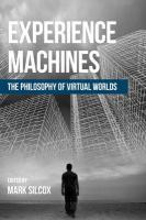 Experience Machines: The Philosophy of Virtual Worlds