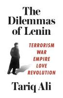 Dilemmas of Lenin: Terrorism, War, Empire, Love, Revolution