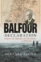 Balfour Declaration: Empire, the Mandate and Resistance in Palestine