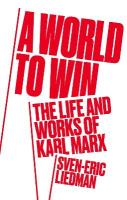 World to Win: The Life and Thought of Karl Marx