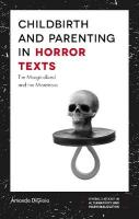 Childbirth and Parenting in Horror Texts: The Marginalized and the Monstrous