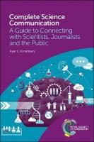 Complete Science Communication: A Guide to Connecting with Scientists, Journalists and the Public