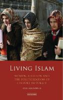 Living Islam: Women, Religion and the Politicization of Culture in Turkey