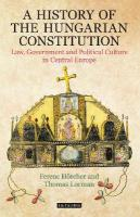 History of the Hungarian Constitution: Law, Government and Political Culture in Central Europe
