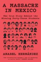 Massacre in Mexico: The True Story Behind the Missing Forty Three