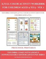 Preschool Printables (A full color activity workbook for children aged 4 to   5 - Vol 1): This book contains 30 full color activity sheets for children aged 4 to 5