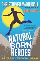 Natural Born Heroes: The Lost Secrets of Strength and Endurance Main