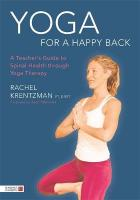 Yoga for a Happy Back: A Teacher's Guide to Spinal Health Through Yoga Therapy