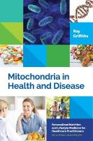 Mitochondria in Health and Disease: Personalized Nutrition for Healthcare Practitioners