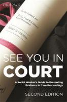 See You in Court, Second Edition: A Social Worker's Guide to Presenting Evidence in Care Proceedings 2nd edition