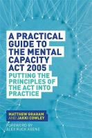 Practical Guide to the Mental Capacity Act 2005: Putting the Principles of the Act Into Practice