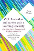 Child Protection and Parents with a Learning Disability: Good Practice for Assessing and Working with Adults - including Autism   Spectrum Disorders and Borderline Learning Disability